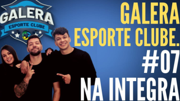 Galera Esporte Clube #7 (22/09/21) | Completo