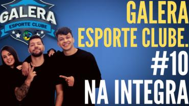 Galera Esporte Clube #10 (13/10/21) | Completo