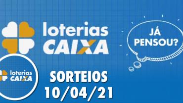 Loterias CAIXA: Mega-Sena, Quina, Lotofácil e mais 10/04/2021