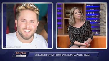 Érica Reis conta história de superação do irmão tetraplégico