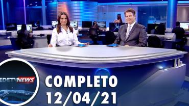 Assista à íntegra do RedeTV News de 12 de abril de 2021