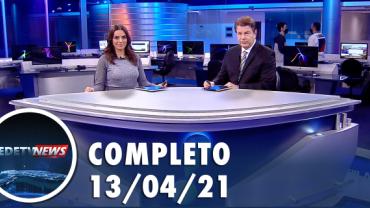 Assista á íntegra do RedeTV News de 13 de abril de 2021
