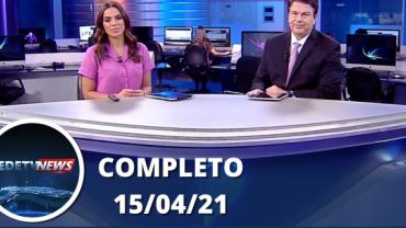 Assista à íntegra do RedeTV News de 15 de abril de 2021