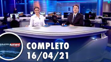 Assista à íntegra do RedeTV News de 16 de abril de 2021