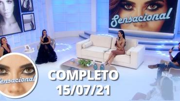 Sensacional (15/07/21) | Completo