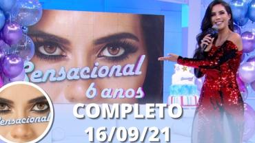 Especial: 6 anos de Sensacional (16/09/21) | Completo