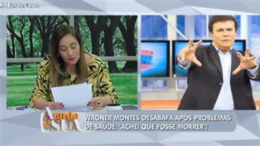 """Wagner Montes desabafa após problemas de saúde: """"Achei que fosse morrer"""""""