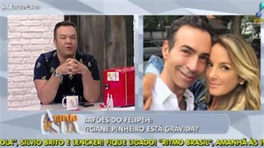 Bafões do Felipeh: Ticiane Pinheiro está grávida?