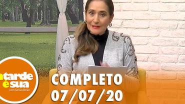 A Tarde é Sua (07/07/20) | Completo