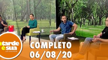 A Tarde é Sua (06/08/20) | Completo