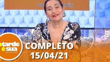 A Tarde é Sua (15/04/21) | Completo