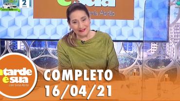 A Tarde é Sua (16/04/21) | Completo