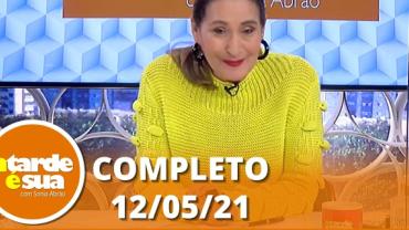 A Tarde é Sua (12/05/21) | Completo