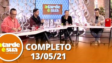 A Tarde é Sua (13/05/21) | Completo