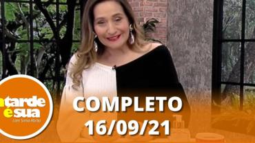 A Tarde é Sua (16/09/21) | Completo