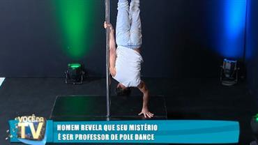 Homem revela que seu mistério é ser professor de pole dance