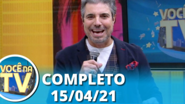 Você na TV (15/04/21) | Completo