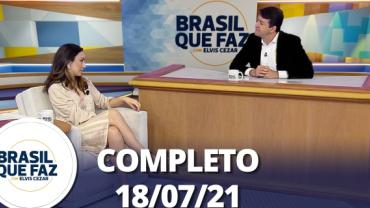 Brasil Que Faz (18/07/21) | Completo